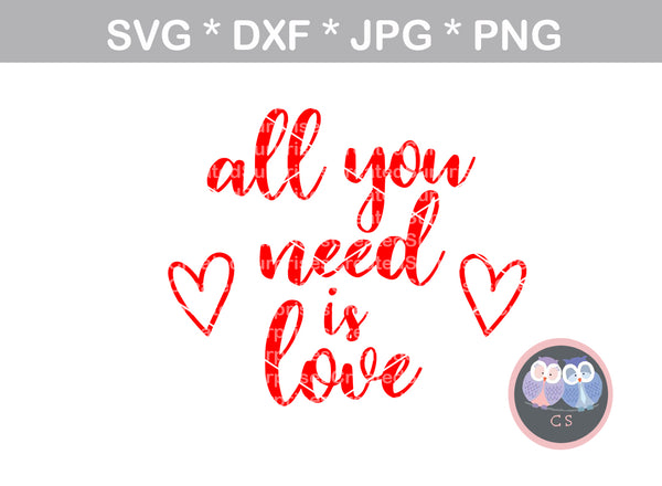 All you need is Love, Heart, Valentine, digital download, SVG, DXF, cut file, personal, commercial, use with Silhouette Cameo, Cricut and Die Cutting Machines