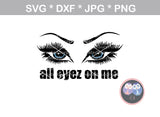 All eyes (eyez) on me, 2 versions, eyelashes, brows, digital download, SVG, DXF, cut file, personal, commercial, use with Silhouette Cameo, Cricut and Die Cutting Machines