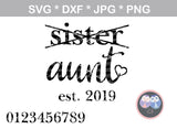 Sister, graduated to Aunt, est date, changable numbers, heart, digital download, SVG, DXF, cut file, personal, commercial, use with Silhouette Cameo, Cricut and Die Cutting Machines