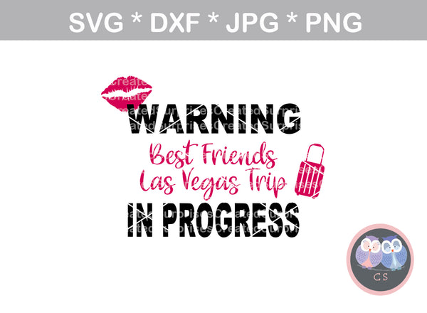Warning, Best Friends Vegas Trip in progress, girl, Diva, woman, digital download, SVG, DXF, cut file, personal, commercial, use with Silhouette Cameo, Cricut and Die Cutting Machines