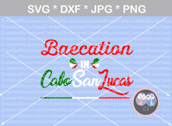 Baecation in Cabo San Lucas, vacation, digital download, SVG, DXF, cut file, personal, commercial, use with Silhouette Cameo, Cricut and Die Cutting Machines