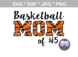 Basketball Mom of (# of choice) ball, basketball, digital download, SVG, DXF, cut file, personal, commercial, use with Silhouette Cameo, Cricut and Die Cutting Machines