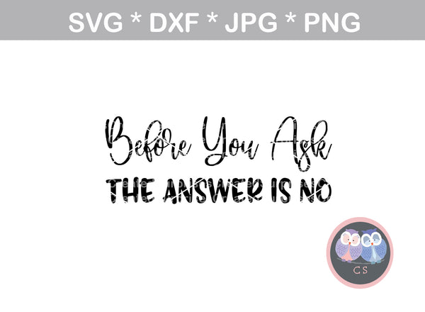 Before you ask, the answer is no, funny, saying, digital download, SVG, DXF, cut file, personal, commercial, use with Silhouette Cameo, Cricut and Die Cutting Machines