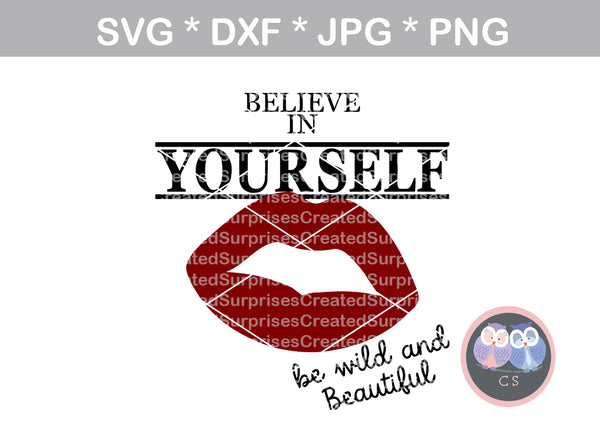 Believe in yourself, be wild and beautiful, Lips, digital download, SVG, DXF, cut file, personal, commercial, use with Silhouette, Cricut and Die Cutting Machines