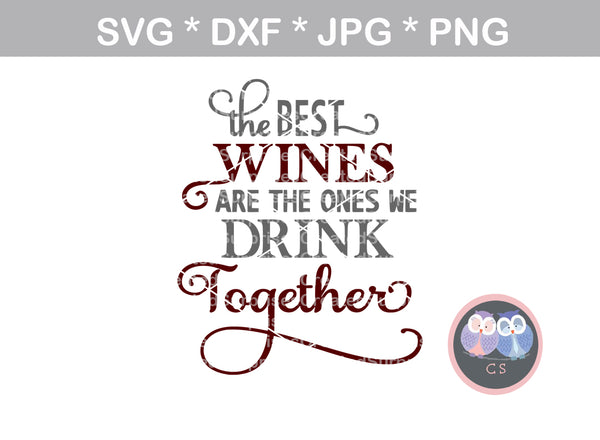 Best wines, we drink together, saying, digital download, SVG, DXF, cut file, personal, commercial, use with Silhouette Cameo, Cricut and Die Cutting Machines