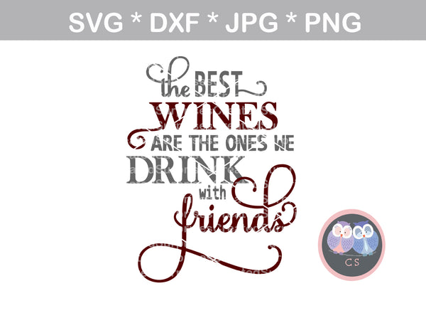Best wines, we drink with friends, saying, digital download, SVG, DXF, cut file, personal, commercial, use with Silhouette Cameo, Cricut and Die Cutting Machines