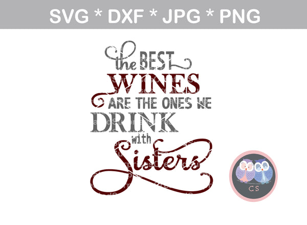 Best wines, we drink with sisters, saying, digital download, SVG, DXF, cut file, personal, commercial, use with Silhouette Cameo, Cricut and Die Cutting Machines