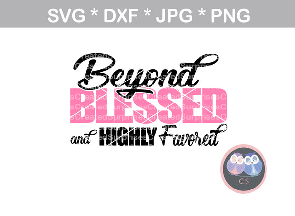Beyond Blessed, Highly Favored, woman, faith, digital download, SVG, DXF, cut file, personal, commercial, use with Silhouette Cameo, Cricut and Die Cutting Machines