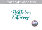 Birthday Girl, Birthday Entourage, Birthday, group, digital download, SVG, DXF, cut file, personal, commercial, use with Silhouette Cameo, Cricut and Die Cutting Machines