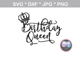 Birthday Queen, crown, digital download, SVG, DXF, cut file, personal, commercial, use with Silhouette Cameo, Cricut and Die Cutting Machines