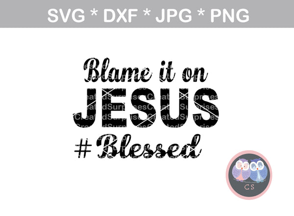 Blame it on Jesus, faith, #Blessed, digital download, SVG, DXF, cut file, personal, commercial, use with Silhouette Cameo, Cricut and Die Cutting Machines