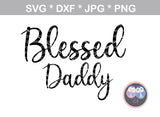 Little Blessing, blessed mommy, daddy, family, digital download, SVG, DXF, cut file, personal, commercial, use with Silhouette Cameo, Cricut and Die Cutting Machines