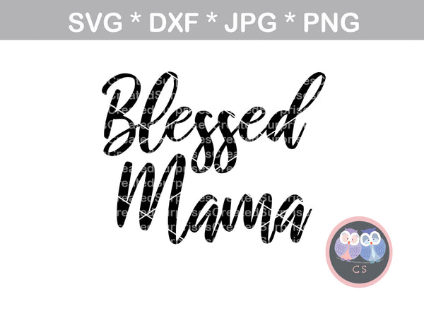 Blessed Mama, mom, mother, digital download, SVG, DXF, cut file, personal, commercial, use with Silhouette Cameo, Cricut and Die Cutting Machines
