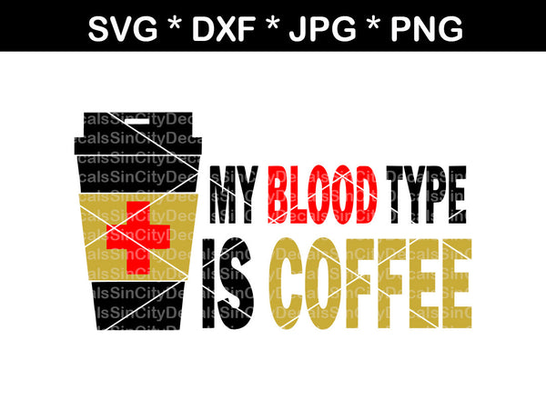 My blood type is coffee, mug, label, digital download, SVG, DXF, cut file, personal, commercial, use with Silhouette Cameo, Cricut and Die Cutting Machines