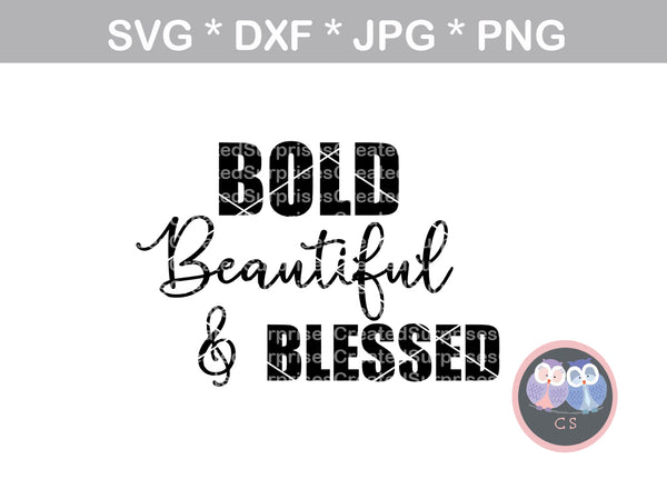 Bold, beautiful, blessed, saying, empowering, digital download, SVG, DXF, cut file, personal, commercial, use with Silhouette Cameo, Cricut and Die Cutting Machines