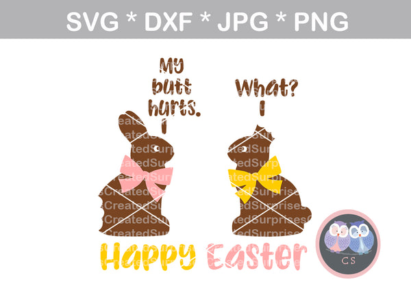 My butt hurts, what, funny, chocolate bunny, Happy Easter, digital download, SVG, DXF, cut file, personal, commercial, use with Silhouette Cameo, Cricut and Die Cutting Machines