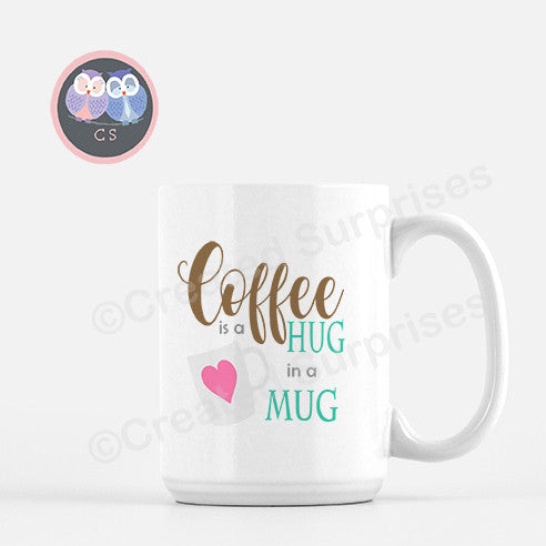 Coffee Is A Hug In A Mug, 100% White Ceramic Mug, Drinkware, 15oz