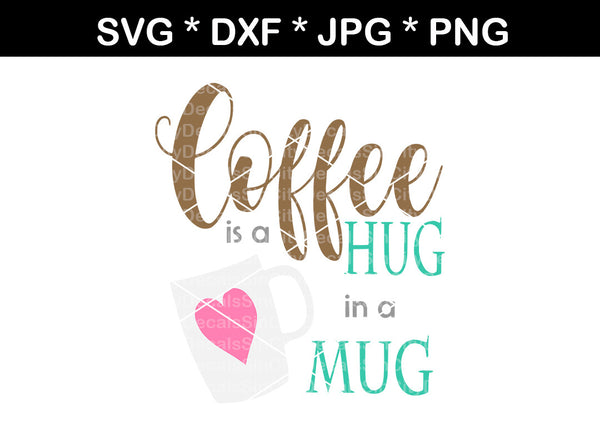 Coffee is a hug in a mug, label, digital download, SVG, DXF, cut file, personal, commercial, use with Silhouette Cameo, Cricut and Die Cutting Machines
