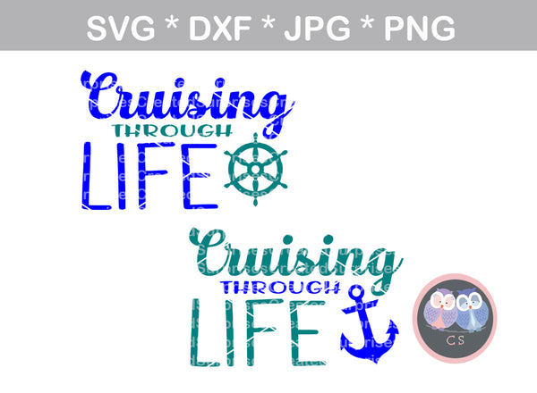 Cruising through life, ship wheel, anchor, digital download, SVG, DXF, cut file, personal, commercial, use with Silhouette Cameo, Cricut and Die Cutting Machines
