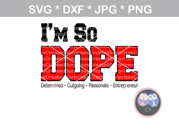 Im so DOPE, Determined, Outgoing, Passionate, Entrepreneur, inspirational, saying, woman, digital download, SVG, DXF, cut file, personal, commercial, use with Silhouette Cameo, Cricut and Die Cutting Machines