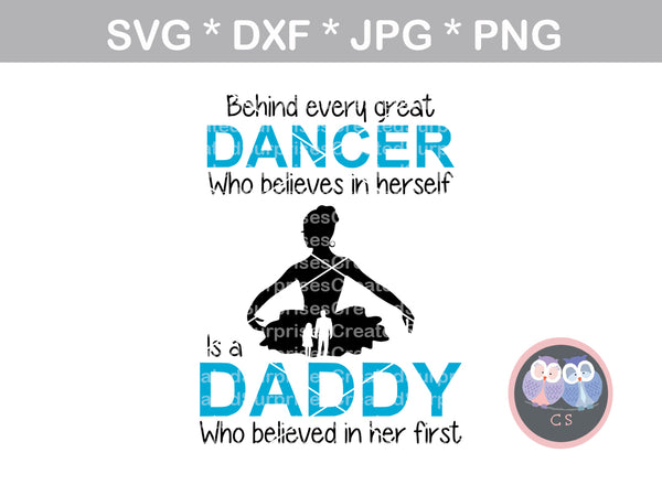 Great dancer, Daddy believed first, Dancer, digital download, SVG, DXF, cut file, personal, commercial, use with Silhouette Cameo, Cricut and Die Cutting Machines