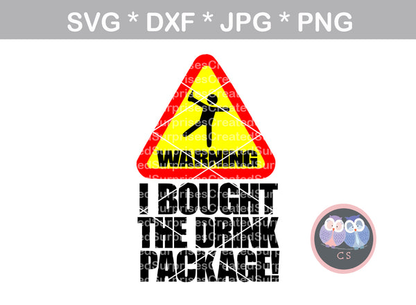Warning, I Bought the drink package, cruise, funny, digital download, SVG, DXF, cut file, personal, commercial, use with Silhouette Cameo, Cricut and Die Cutting Machines