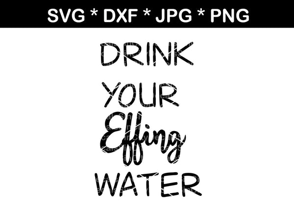 Drink your effing water, bottle label, mug label, digital download, SVG, DXF, cut file, personal, commercial, use with Silhouette Cameo, Cricut and Die Cutting Machines