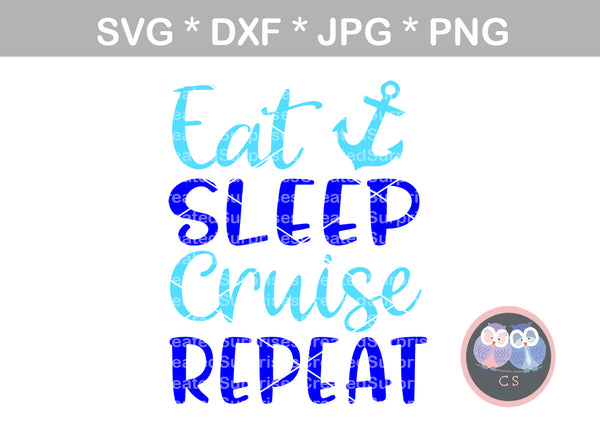 Eat, Sleep, Cruise, Repeat, cruising, anchor, digital download, SVG, DXF, cut file, personal, commercial, use with Silhouette Cameo, Cricut and Die Cutting Machines