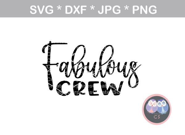 Fabulous Crew, sassy, digital download, SVG, DXF, cut file, personal, commercial, use with Silhouette Cameo, Cricut and Die Cutting Machines