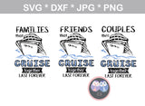 Families Friends Couples that Cruise together, last forever, cruising, digital download, SVG, DXF, cut file, personal, commercial, use with Silhouette Cameo, Cricut and Die Cutting Machines