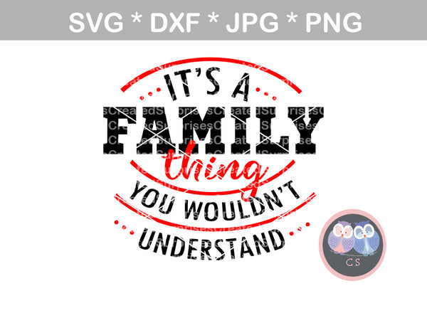 Its a Family thing, You wouldn't understand, saying, digital download, SVG, DXF, cut file, personal, commercial, use with Silhouette Cameo, Cricut and Die Cutting Machines