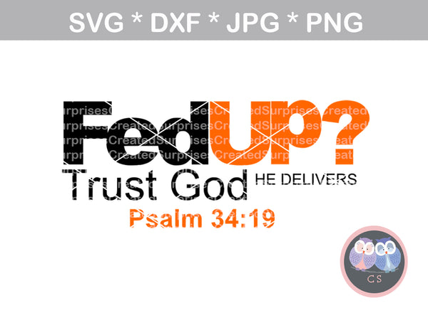 FedUp, Trust God, He delivers, Psalm 34:19, Faith, digital download, SVG, DXF, cut file, personal, commercial, use with Silhouette Cameo, Cricut and Die Cutting Machines