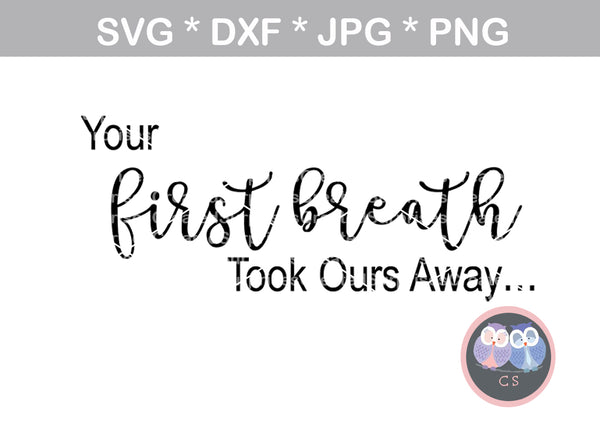 Your first breath took ours away, new baby, family, newborn, digital download, SVG, DXF, cut file, personal, commercial, use with Silhouette Cameo, Cricut and Die Cutting Machines