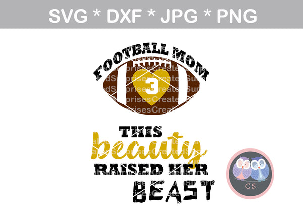 Football Mom, (all numbers included), ball, this beauty raised her beast, football, digital download, SVG, DXF, cut file, personal, commercial, use with Silhouette Cameo, Cricut and Die Cutting Machines