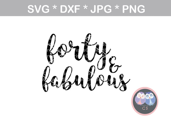 Forty and Fabulous, birthday, digital download, SVG, DXF, cut file, personal, commercial, use with Silhouette Cameo, Cricut and Die Cutting Machines