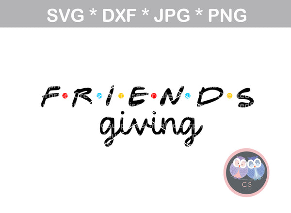 Friends-giving, I'll be there for you, friends, thanksgiving, friend, digital download, SVG, DXF, cut file, personal, commercial, use with Silhouette Cameo, Cricut and Die Cutting Machines