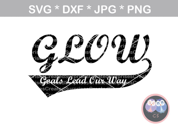Glow - Goals Lead Our Way, definition, saying, digital download, SVG, DXF, cut file, personal, commercial, use with Silhouette Cameo, Cricut and Die Cutting Machines
