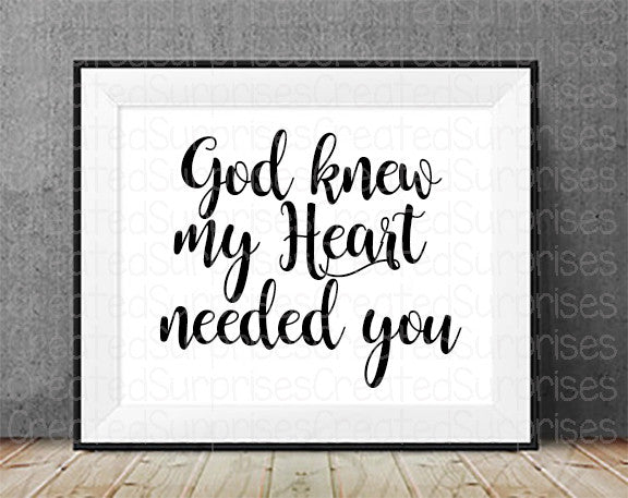 God knew my heart needed you, Faith, miracle, love, digital download, printable art, printable nursery sign