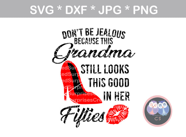 Dont be jealous, this Grandma looks this good in her Fifties, sassy, saying, birthday, digital download, SVG, DXF, cut file, personal, commercial, use with Silhouette Cameo, Cricut and Die Cutting Machines