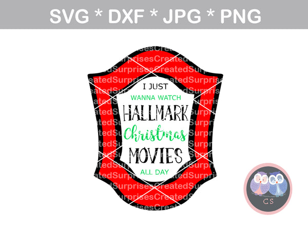 I just want to watch Hallmark Christmas Movies all day, saying, digital download, SVG, DXF, cut file, personal, commercial, use with Silhouette Cameo, Cricut and Die Cutting Machines