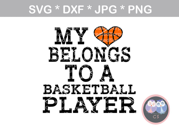 My heart belongs to a Basketball player, sport, ball, digital download, SVG, DXF, cut file, personal, commercial, use with Silhouette Cameo, Cricut and Die Cutting Machines