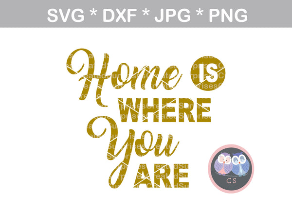 Home is Where You are, saying, digital download, SVG, DXF, cut file, personal, commercial, use with Silhouette Cameo, Cricut and Die Cutting Machines