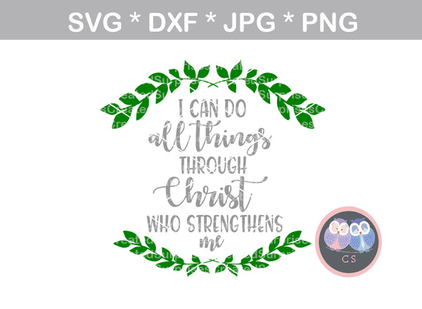 I can do all things through Christ, Faith, Grace, digital download, SVG, DXF, cut file, personal, commercial, use with Silhouette Cameo, Cricut and Die Cutting Machines