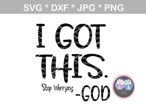 I got this, stop worrying, GOD, faith, confidence in God, digital download, SVG, DXF, cut file, personal, commercial, use with Silhouette, Cricut and Die Cutting Machines