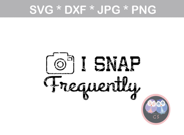 I snap frequently, camera, funny, photography, digital download, SVG, DXF, cut file, personal, commercial, use with Silhouette Cameo, Cricut and Die Cutting Machines