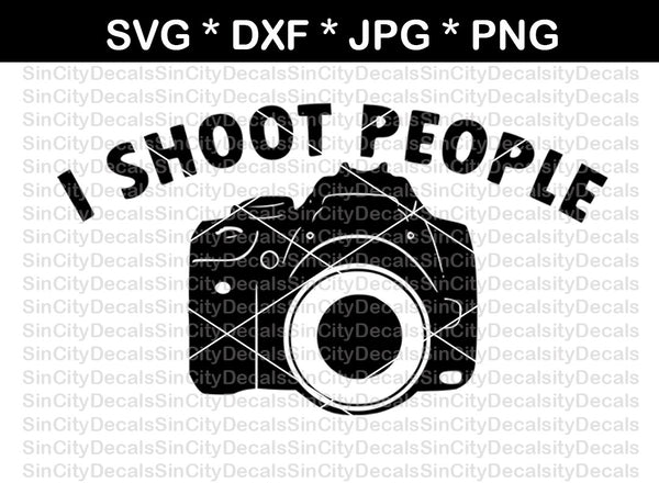 I shoot people, camera, funny, photography, digital download, SVG, DXF, cut file, personal, commercial, use with Silhouette Cameo, Cricut and Die Cutting Machines