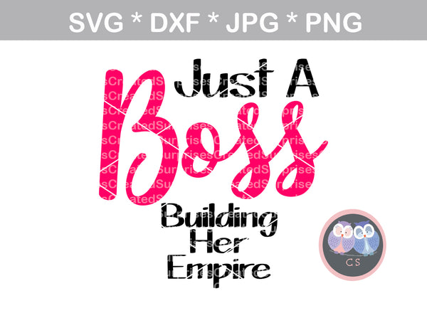 Just a Boss, building her empire, woman, motivational, faith, digital download, SVG, DXF, cut file, personal, commercial, use with Silhouette Cameo, Cricut and Die Cutting Machines