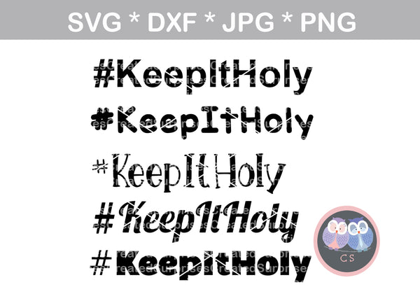 #KeepItHoly, 5 versions, Faith, Grace, digital download, SVG, DXF, cut file, personal, commercial, use with Silhouette Cameo, Cricut and Die Cutting Machines