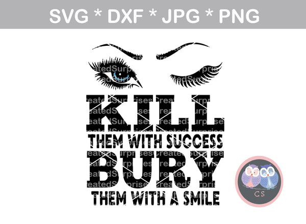 Kill them with success, Bury them with a smile, motivational, saying, digital download, SVG, DXF, cut file, personal, commercial, use with Silhouette Cameo, Cricut and Die Cutting Machines