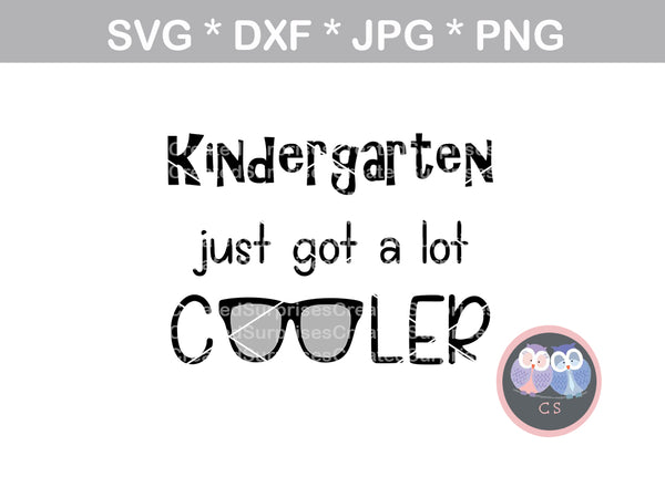 Kindergarten just got a lot cooler, glasses, school, digital download, SVG, DXF, cut file, personal, commercial, use with Silhouette Cameo, Cricut and Die Cutting Machines